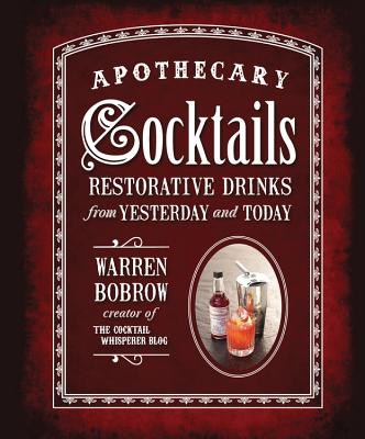 Apothecary Cocktails: Restorative Drinks from Yesterday and Today Cover Image