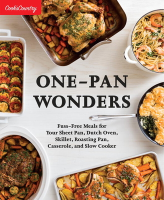 One-Pan Wonders: Fuss-Free Meals for Your Sheet Pan, Dutch Oven, Skillet, Roasting Pan, Casserole, and Slow Cooker Cover Image