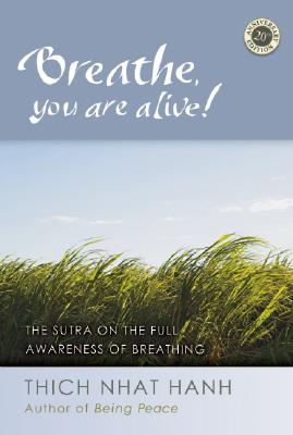 Breathe, You Are Alive: The Sutra on the Full Awareness of Breathing Cover Image
