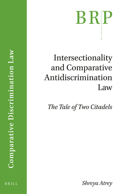 Intersectionality and Comparative Antidiscrimination Law: The Tale of Two Citadels (Brill Research Perspectives) Cover Image