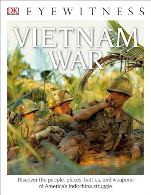 DK Eyewitness Books: Vietnam War: Discover the People, Places, Battles, and Weapons of America's Indochina Struggl Cover Image