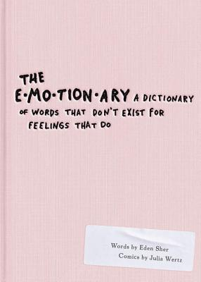 The Emotionary: A Dictionary of Words That Don't Exist for Feelings That Do Cover Image