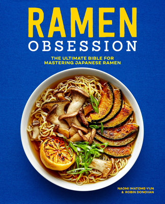 Ramen Obsession: The Ultimate Bible for Mastering Japanese Ramen Cover Image
