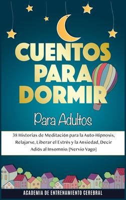 Cuentos Para Dormir Para Adultos: 38 Historias de Meditación para la Auto-Hipnosis, Relajarse, Liberar el Estrés y la Ansiedad, Decir Adiós al Insomni Cover Image