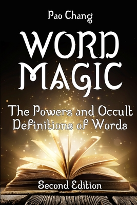 Word Magic: The Powers and Occult Definitions of Words (Second Edition) Cover Image