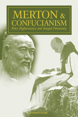 Merton & Confucianism: Rites, Righteousness and Integral Humanity (The Fons Vitae Thomas Merton Series) Cover Image