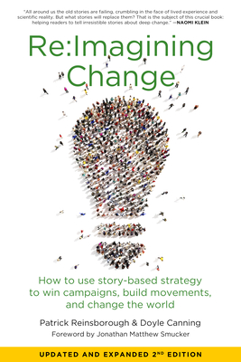 Re:Imagining Change: How to Use Story-Based Strategy to Win Campaigns, Build Movements, and Change the World Cover Image