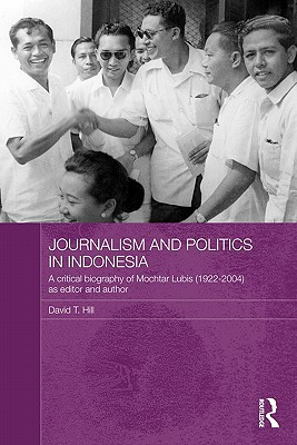 Journalism and Politics in Indonesia: A Critical Biography of Mochtar Lubis (1922-2004) as Editor and Author (Routledge Studies in the Modern History of Asia) Cover Image