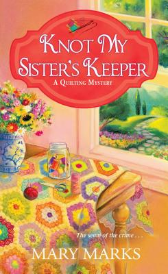 Knot My Sister's Keeper (A Quilting Mystery #6) Cover Image