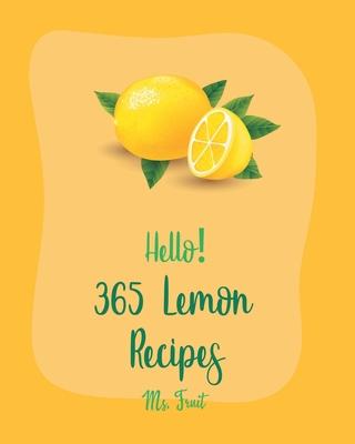 Hello! 365 Lemon Recipes: Best Lemon Cookbook Ever For Beginners [Lemon Chicken Recipe, Baked Salmon Recipe, Chicken Breast Recipes, Chicken Thi Cover Image