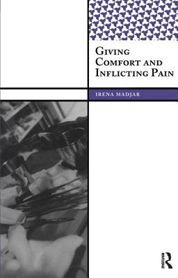 GIVING COMFORT AND INFLICTING PAIN (Int'l Inst Qualitative Methodology Serie) Cover Image