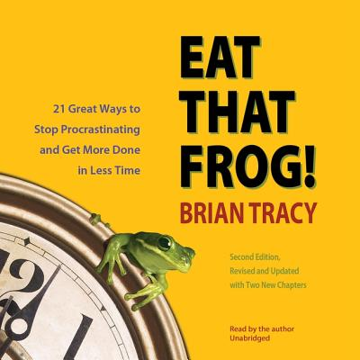 Eat That Frog!, Second Edition Lib/E: Twenty-One Great Ways to Stop Procrastinating and Get More Done in Less Time Cover Image