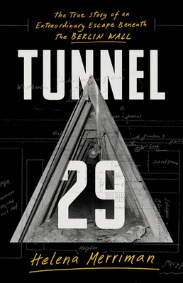 Tunnel 29: The True Story of an Extraordinary Escape Beneath the Berlin Wall Cover Image