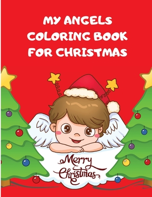 My Angels Coloring Book for Christmas: Fun Angels Pages For Boys And Girls Ages 2-8 I Cute Angels To Coloring For Toddlers, Celebrate This Day With Sa Cover Image