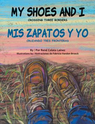 My Shoes and I/MIS Zapatos Y Yo: Crossing Three Borders/Cruzando Tres Fronteras Cover Image