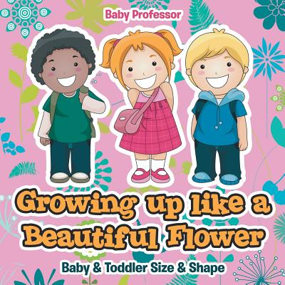 Growing up like a Beautiful Flower - baby & Toddler Size & Shape Cover Image