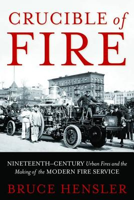 Crucible of Fire: Nineteenth-Century Urban Fires and the Making of the Modern Fire Service Cover Image