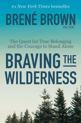 Braving the Wilderness: The Quest for True Belonging and the Courage to Stand Alone Cover Image