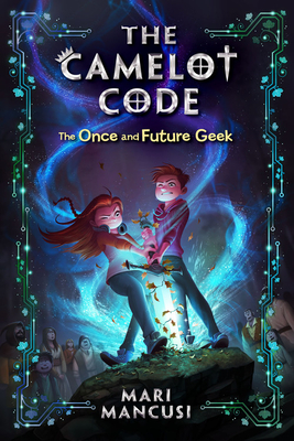 The Camelot Code, Book #1 The Once and Future Geek (The Camelot Code, Book #1) Cover Image