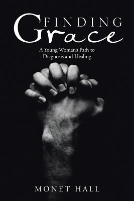 Finding Grace: A Young Woman's Path to Diagnosis and Healing Cover Image