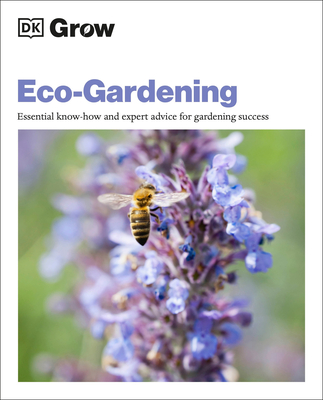 Grow Eco-gardening: Essential Know-how and Expert Advice for Gardening Success (DK Grow) Cover Image