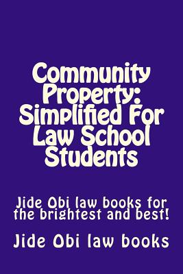 Community Property: Simplified For Law School Students: Jide Obi law books for the brightest and best! Cover Image