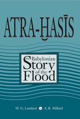 Atra-Hasis: The Babylonian Story of the Flood, with the Sumerian Flood Story Cover Image