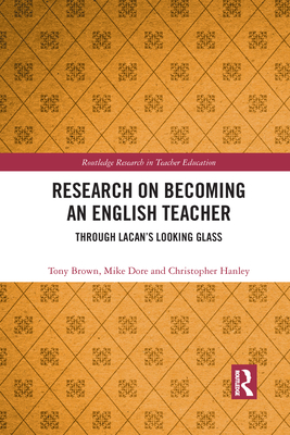 Research on Becoming an English Teacher: Through Lacan's Looking Glass (Routledge Research in Teacher Education) Cover Image