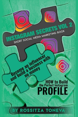 Instagram Secrets Vol 2: HOW to Build the Perfect Instagram Profile.: Become an influencer and build a business with no money on Instagram. Sho Cover Image