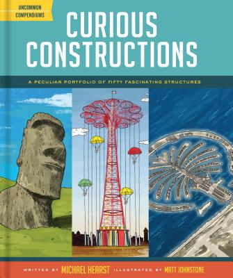Curious Constructions: A Peculiar Portfolio of Fifty Fascinating Structures Cover Image