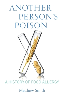 Another Person's Poison: A History of Food Allergy (Arts and Traditions of the Table: Perspectives on Culinary H) Cover Image