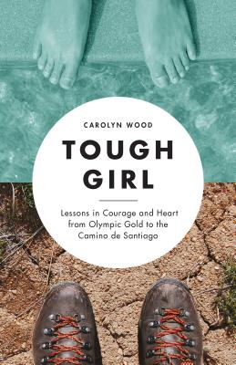 Tough Girl: Lessons in Courage and Heart from Olympic Gold to the Camino de Santiago Cover Image