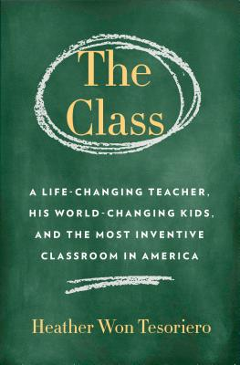 The Class: A Life-Changing Teacher, His World-Changing Kids, and the Most Inventive Classroom in America Cover Image