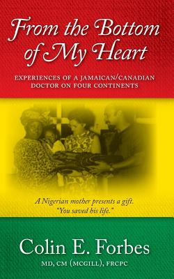 From the Bottom of my Heart: Experiences of a Jamaican/Canadian Doctor on Four Continents Cover Image