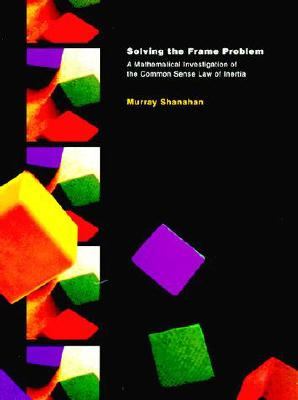 Solving the Frame Problem: A Mathematical Investigation of the Common Sense Law of Inertia Cover Image