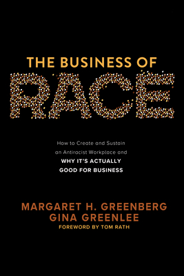 The Business of Race: How to Create and Sustain an Antiracist Workplace--And Why It's Actually Good for Business cover