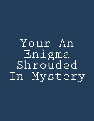 Your An Enigma Shrouded In Mystery: Notebook large Size 8.5 x 11 Ruled 150 Pages Cover Image