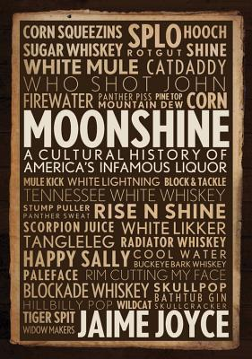 Moonshine: A Cultural History of America's Infamous Liquor Cover Image