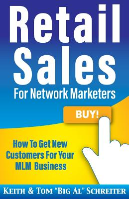 Retail Sales for Network Marketers: How to Get New Customers for Your MLM Business Cover Image