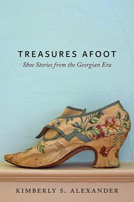Treasures Afoot: Shoe Stories from the Georgian Era Cover Image