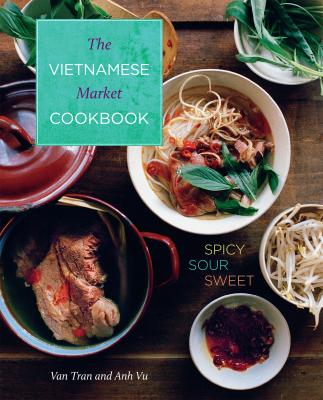 Vietnamese Market Cookbook: Spicy Sour Sweet Cover Image