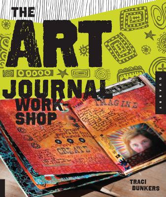 The Art Journal Workshop: Break Through, Explore, and Make it Your Own Cover Image