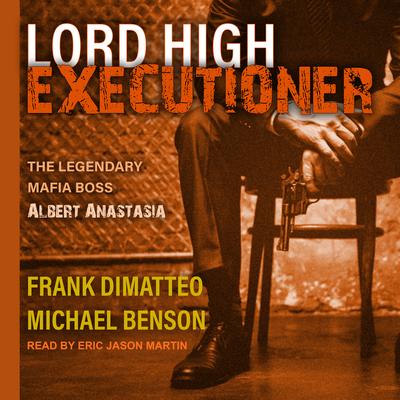 Lord High Executioner: The Legendary Mafia Boss Albert Anastasia Cover Image