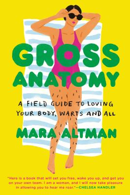 Gross Anatomy: A Field Guide to Loving Your Body, Warts and All Cover Image