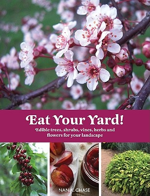 Eat Your Yard: Edible Trees, Shrubs, Vines, Herbs, and Flowers for Your Landscape Cover Image