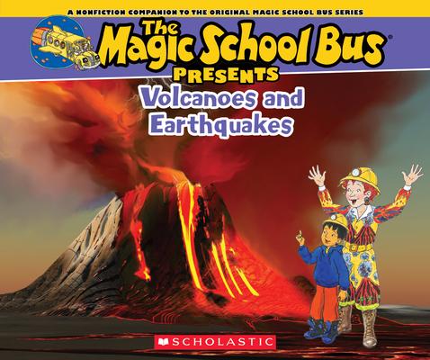 The Magic School Bus Presents: Volcanoes & Earthquakes: A Nonfiction Companion to the Original Magic School Bus Series Cover Image