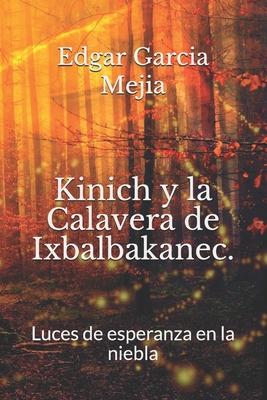 Kinich y la Calavera de Ixbalbakanec.: Luces de esperanza en la niebla. Cover Image