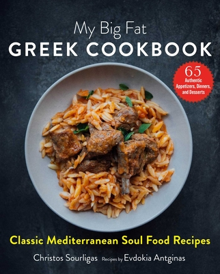 My Big Fat Greek Cookbook: Classic Mediterranean Soul Food Recipes Cover Image