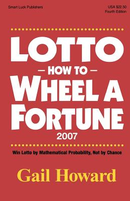 Lotto How to Wheel a Fortune 2007: Win Lotto by mathematical Probability, Not by Chance Cover Image