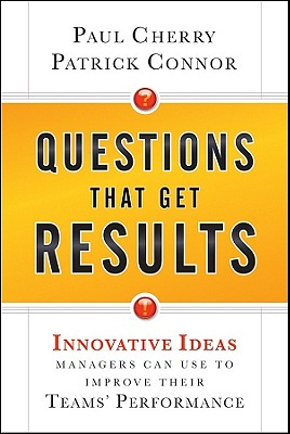 Questions That Get Results: Innovative Ideas Managers Can Use to Improve Their Teams' Performance Cover Image